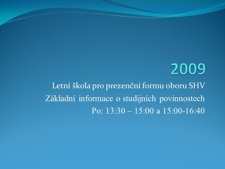 Letní škola pro prezenční formu oboru SHV Základní informace o studijních povinnostech Po: 13:30 – 15:00 a 15:00-16:40
