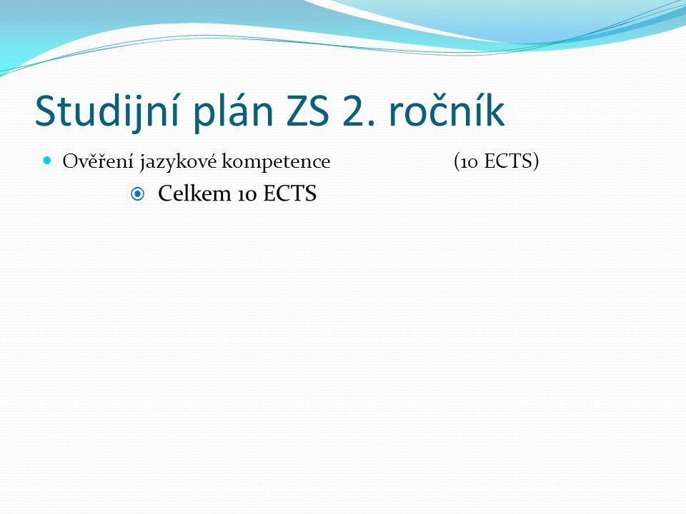 Studijní plán ZS 2. ročník  Ověření jazykové kompetence (10 ECTS)  Celkem 10 ECTS