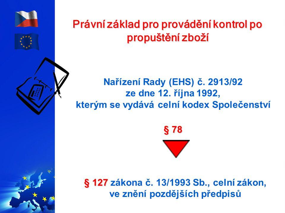 Právní základ pro provádění kontrol po propuštění zboží § 127 § 127 zákona č. 13/1993 Sb., celní zákon, ve znění pozdějších předpisů Nařízení Rady (EH