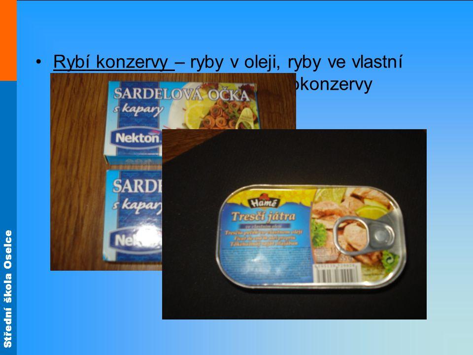 Střední škola Oselce •Rybí konzervy – ryby v oleji, ryby ve vlastní šťávě, ryby v tomatě, rybí polokonzervy