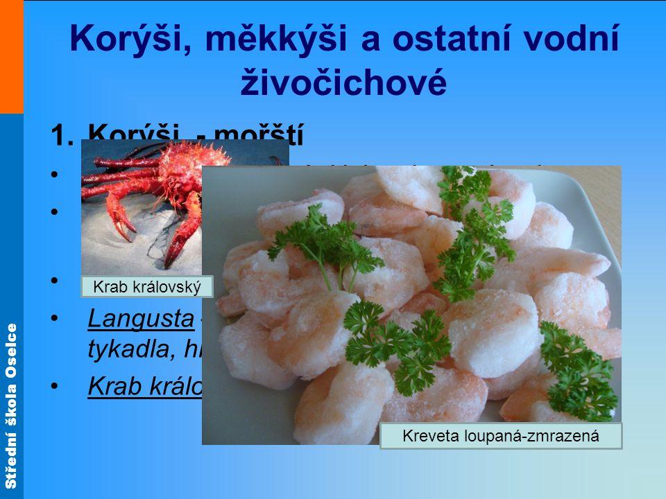 Střední škola Oselce Korýši, měkkýši a ostatní vodní živočichové 1.Korýši - mořští •Garnáti – označováni jako plovoucí raci •Krevety a krevetky - podobné garnátům, kvalitní jsou větší, např.