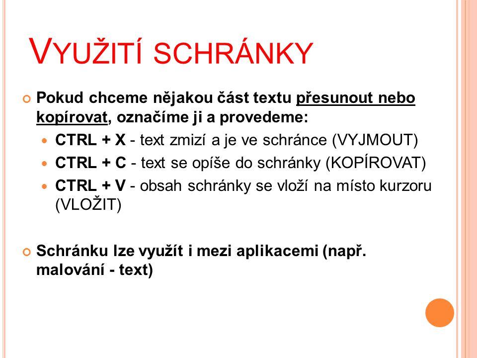 V YUŽITÍ SCHRÁNKY Pokud chceme nějakou část textu přesunout nebo kopírovat, označíme ji a provedeme:  CTRL + X - text zmizí a je ve schránce (VYJMOUT