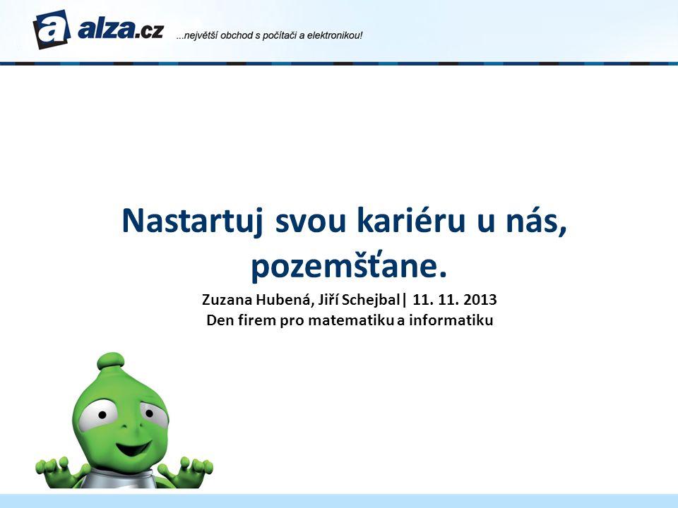 Nastartuj svou kariéru u nás, pozemšťane. Zuzana Hubená, Jiří Schejbal| 11. 11. 2013 Den firem pro matematiku a informatiku