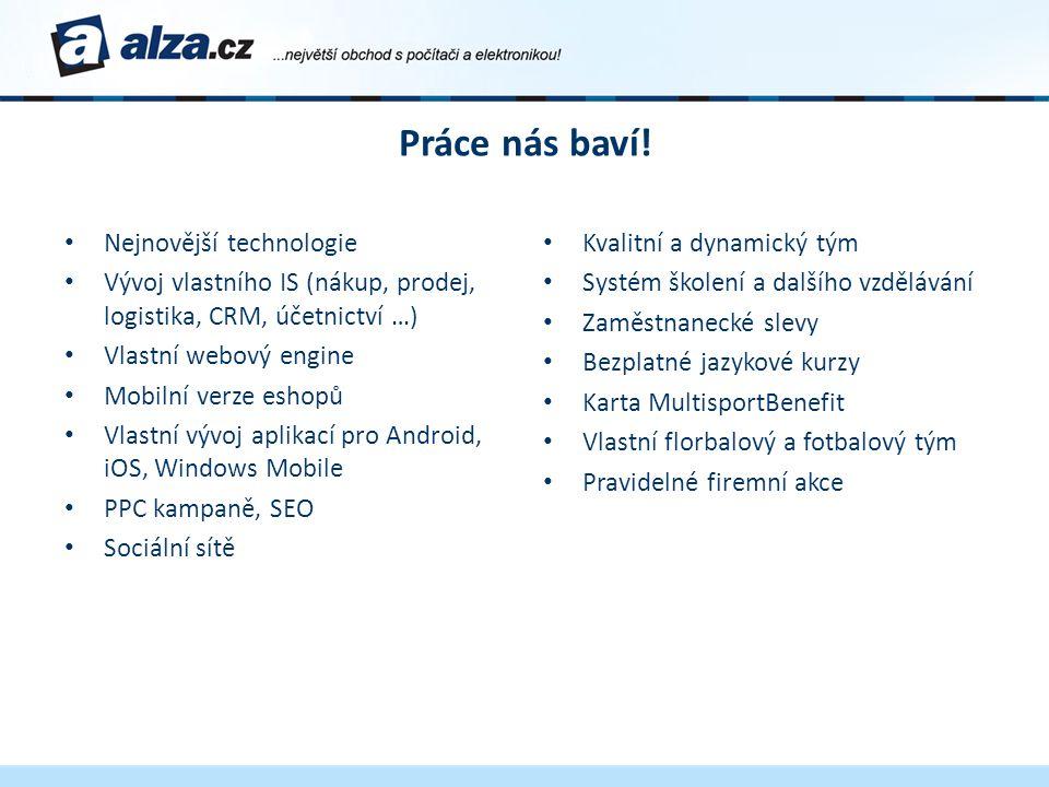 Práce nás baví! • Nejnovější technologie • Vývoj vlastního IS (nákup, prodej, logistika, CRM, účetnictví …) • Vlastní webový engine • Mobilní verze es