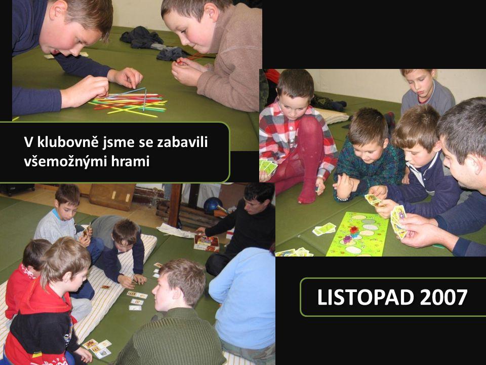 V klubovně jsme se zabavili všemožnými hrami LISTOPAD 2007