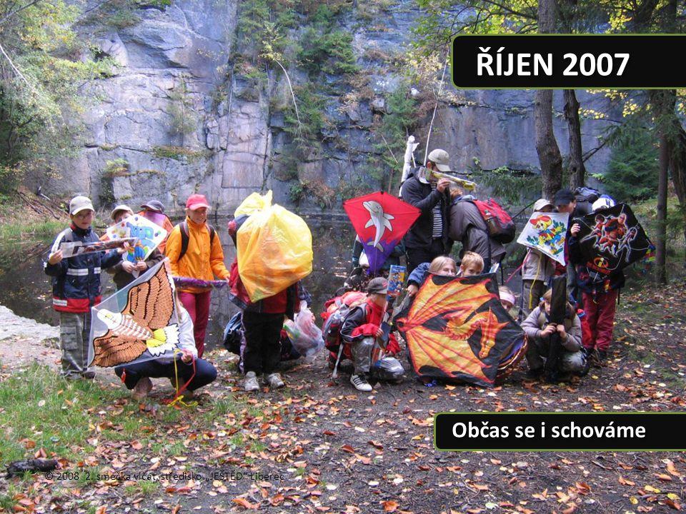 """© 2008 2. smečka vlčat, středisko """"JEŠTĚD"""" Liberec ŘÍJEN 2007 Občas se i schováme"""