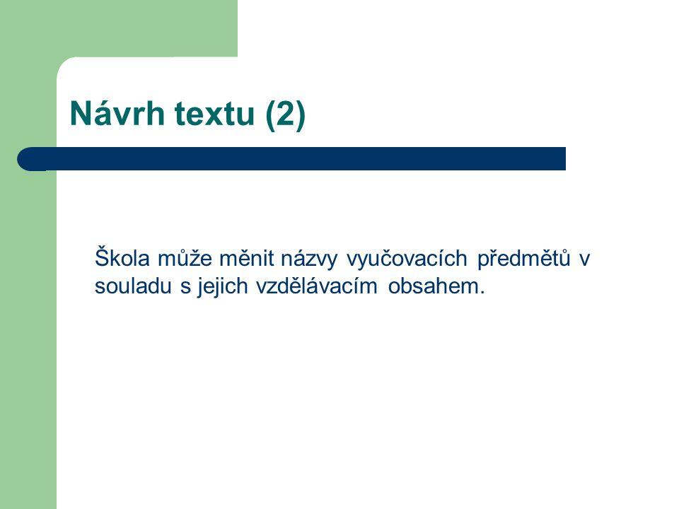 Návrh textu (2) Škola může měnit názvy vyučovacích předmětů v souladu s jejich vzdělávacím obsahem.