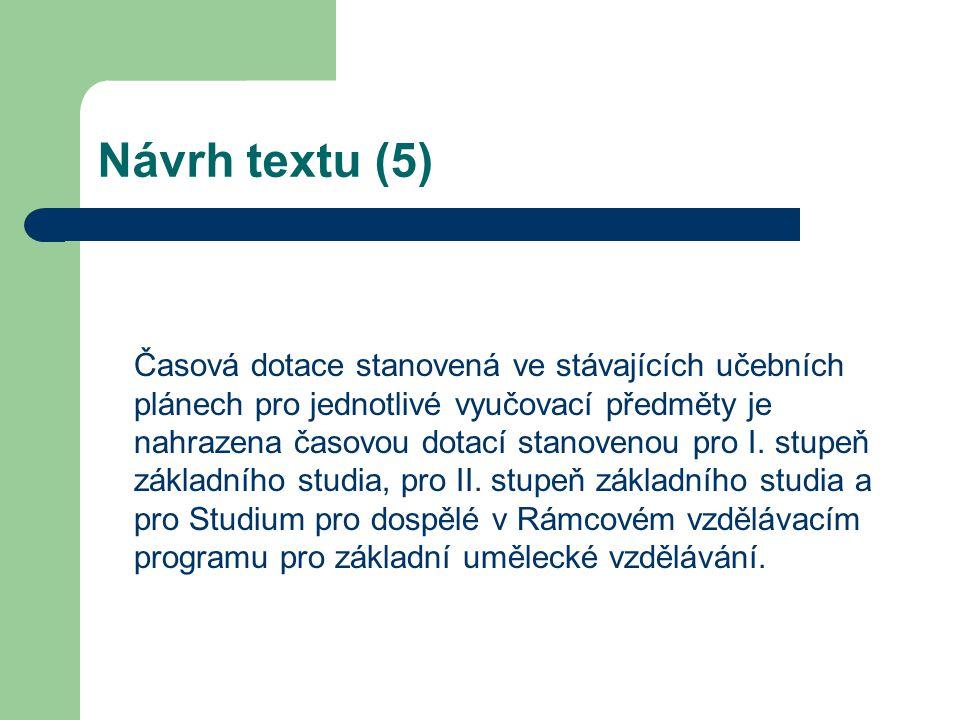 Návrh textu (5) Časová dotace stanovená ve stávajících učebních plánech pro jednotlivé vyučovací předměty je nahrazena časovou dotací stanovenou pro I.