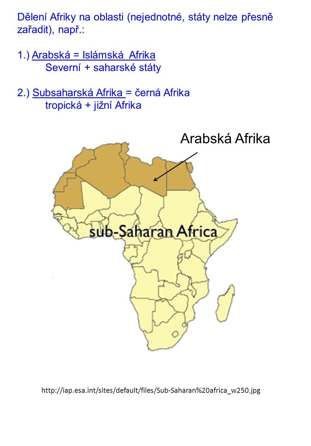 Dělení Afriky na oblasti (nejednotné, státy nelze přesně zařadit), např.: 1.) Arabská = Islámská Afrika Severní + saharské státy 2.) Subsaharská Afrik