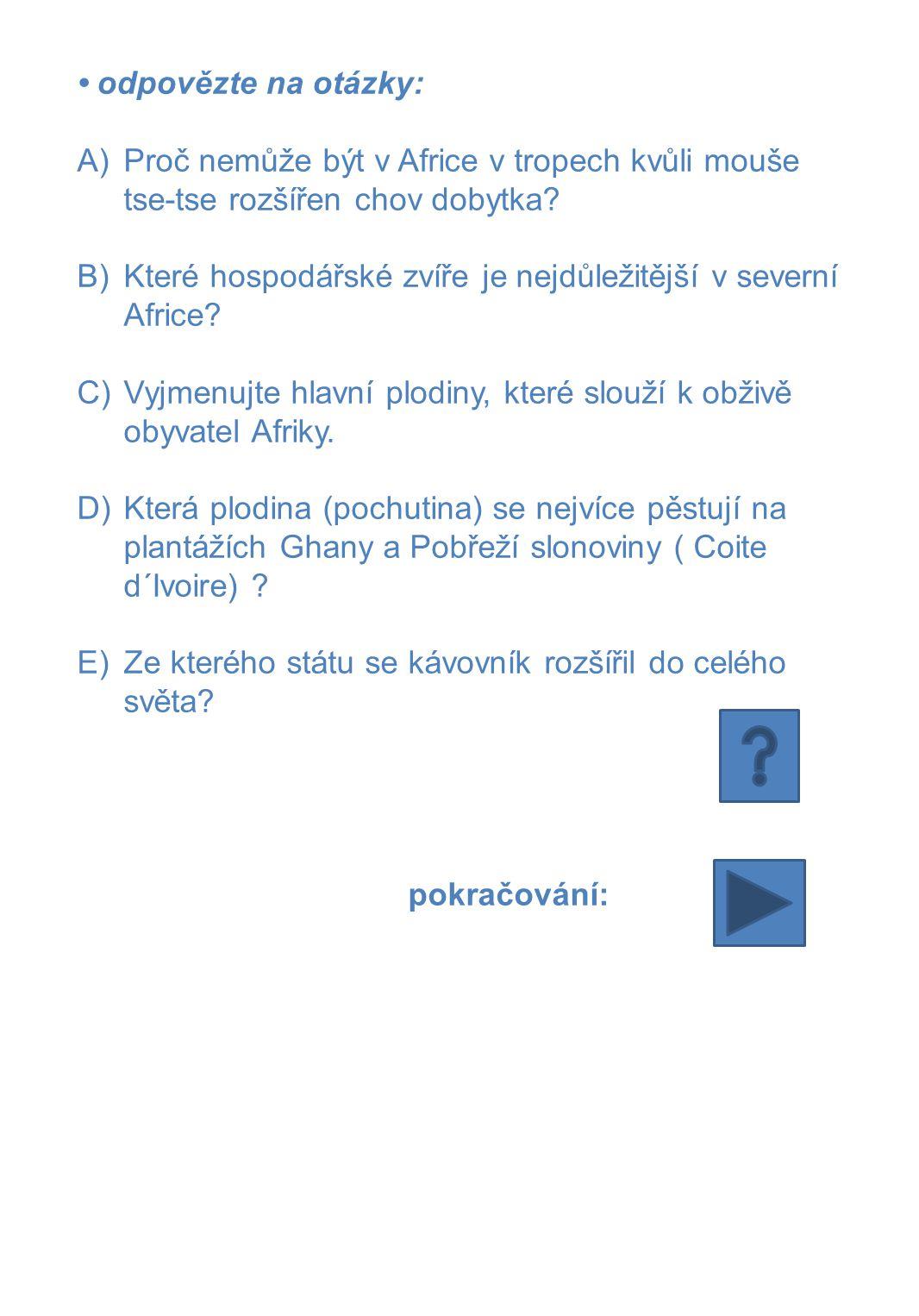• odpovědi: A)přenašeč spavé nemoci B)velbloud C)batáty, maniok, pšenice, kukuřice, proso, podzemnice D)kakaovník E)Etiopie