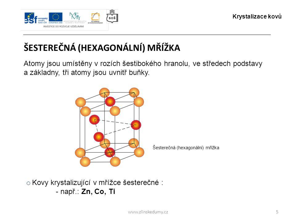 www.zlinskedumy.cz ŠESTEREČNÁ (HEXAGONÁLNÍ) MŘÍŽKA 5 Atomy jsou umístěny v rozích šestibokého hranolu, ve středech podstavy a základny, tři atomy jsou