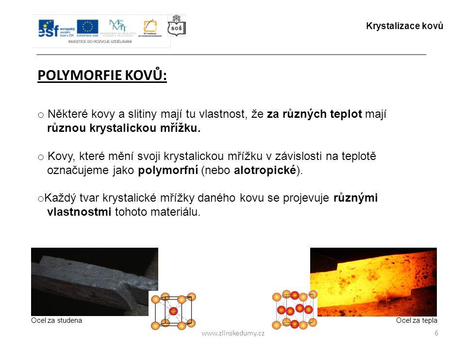 www.zlinskedumy.cz POLYMORFIE KOVŮ: 6 o Některé kovy a slitiny mají tu vlastnost, že za různých teplot mají různou krystalickou mřížku. o Kovy, které