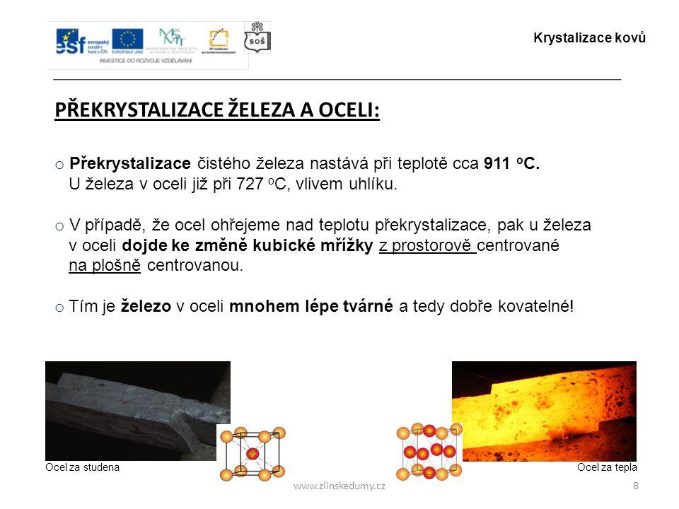 Ocel za studenaOcel za tepla www.zlinskedumy.cz PŘEKRYSTALIZACE ŽELEZA A OCELI: 8 o Překrystalizace čistého železa nastává při teplotě cca 911 o C. U