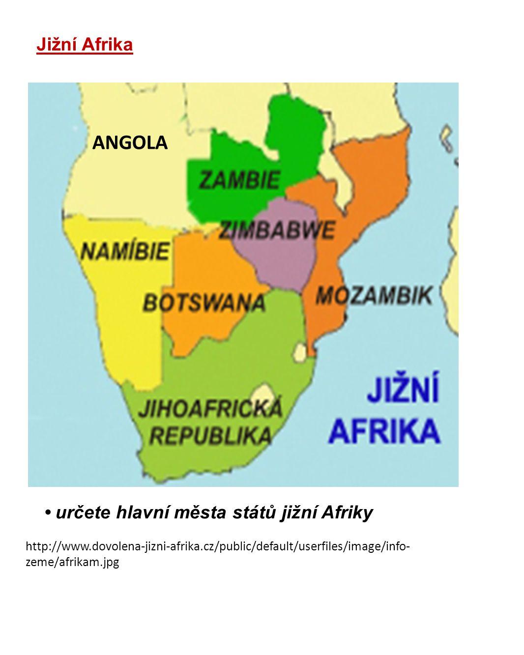 http://www.dovolena-jizni-afrika.cz/public/default/userfiles/image/info- zeme/afrikam.jpg Jižní Afrika • určete hlavní města států jižní Afriky ANGOLA
