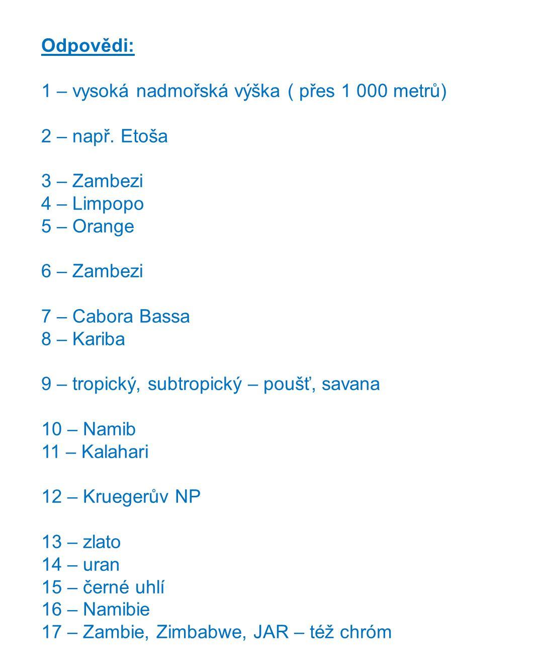 Odpovědi: 1 – vysoká nadmořská výška ( přes 1 000 metrů) 2 – např. Etoša 3 – Zambezi 4 – Limpopo 5 – Orange 6 – Zambezi 7 – Cabora Bassa 8 – Kariba 9