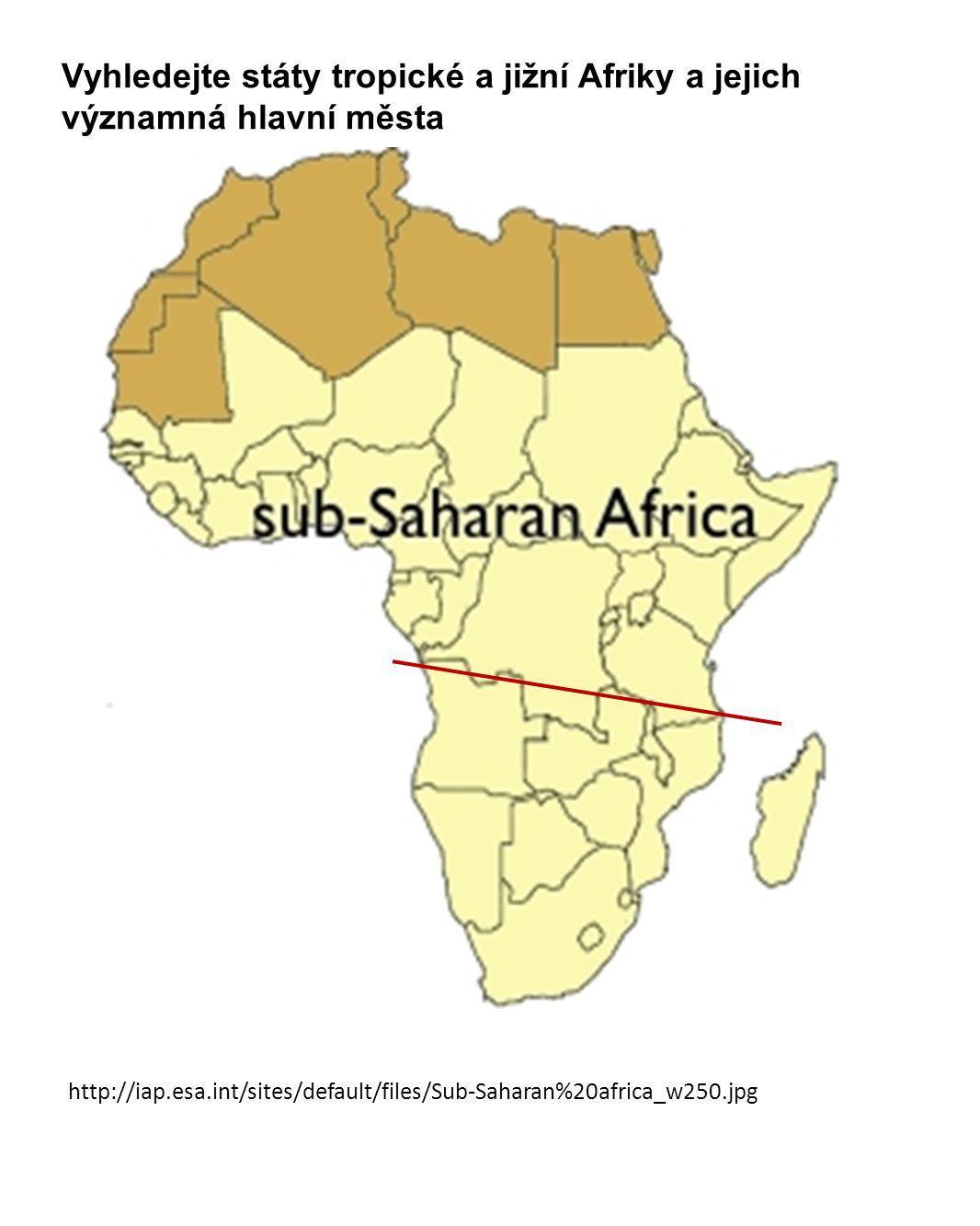 http://iap.esa.int/sites/default/files/Sub-Saharan%20africa_w250.jpg Vyhledejte státy tropické a jižní Afriky a jejich významná hlavní města