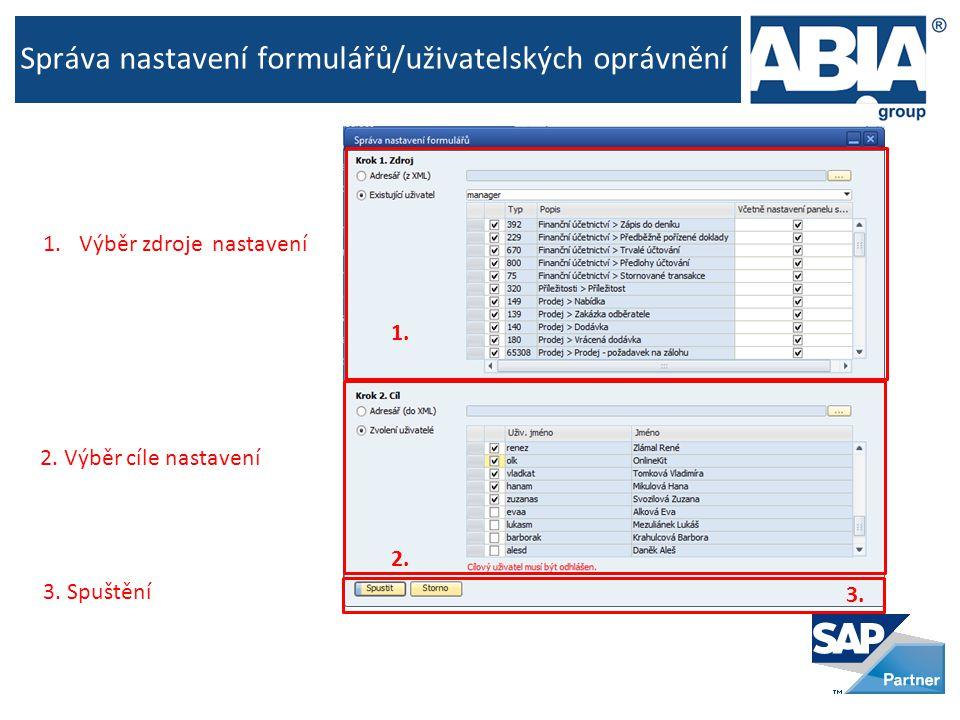 Správa nastavení formulářů/uživatelských oprávnění 1.Výběr zdroje nastavení 2. Výběr cíle nastavení 3. Spuštění 1. 2. 3.