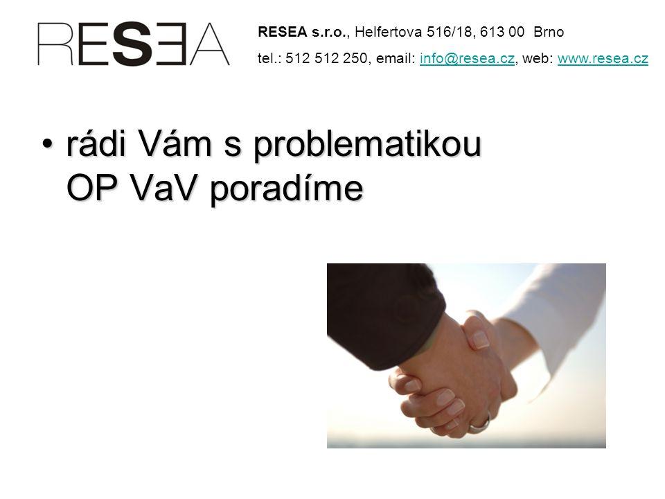 •rádi Vám s problematikou OP VaV poradíme RESEA s.r.o., Helfertova 516/18, 613 00 Brno tel.: 512 512 250, email: info@resea.cz, web: www.resea.czinfo@resea.czwww.resea.cz