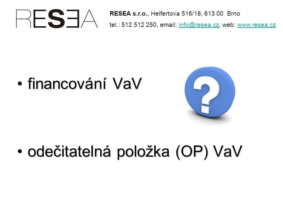 •financování VaV •odečitatelná položka (OP) VaV RESEA s.r.o., Helfertova 516/18, 613 00 Brno tel.: 512 512 250, email: info@resea.cz, web: www.resea.czinfo@resea.czwww.resea.cz