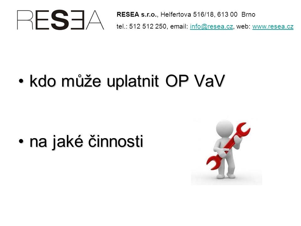 •kdo může uplatnit OP VaV •na jaké činnosti RESEA s.r.o., Helfertova 516/18, 613 00 Brno tel.: 512 512 250, email: info@resea.cz, web: www.resea.czinfo@resea.czwww.resea.cz
