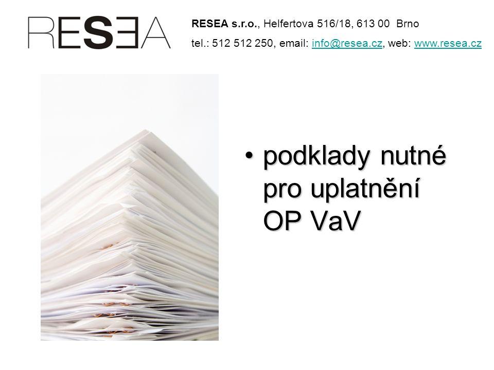 •podklady nutné pro uplatnění OP VaV RESEA s.r.o., Helfertova 516/18, 613 00 Brno tel.: 512 512 250, email: info@resea.cz, web: www.resea.czinfo@resea.czwww.resea.cz