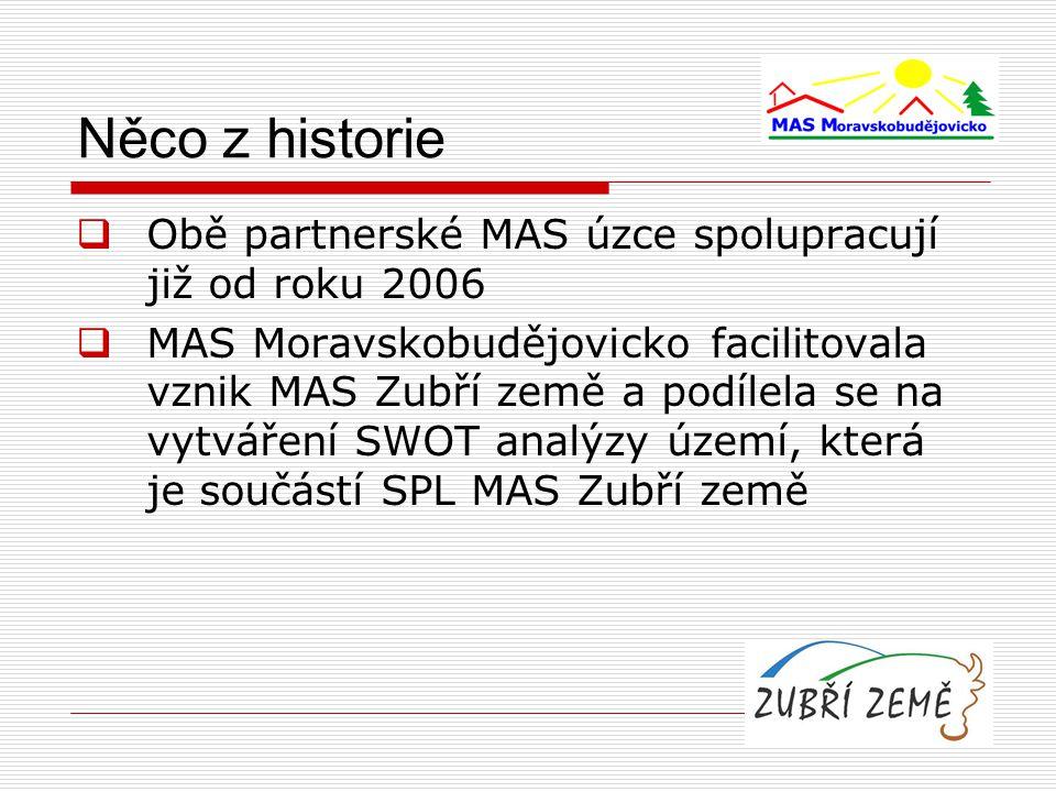 Něco z historie  Obě partnerské MAS úzce spolupracují již od roku 2006  MAS Moravskobudějovicko facilitovala vznik MAS Zubří země a podílela se na vytváření SWOT analýzy území, která je součástí SPL MAS Zubří země