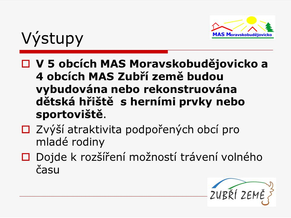  V 5 obcích MAS Moravskobudějovicko a 4 obcích MAS Zubří země budou vybudována nebo rekonstruována dětská hřiště s herními prvky nebo sportoviště.