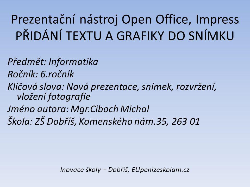 Prezentační nástroj Open Office, Impress PŘIDÁNÍ TEXTU A GRAFIKY DO SNÍMKU Předmět: Informatika Ročník: 6.ročník Klíčová slova: Nová prezentace, sníme