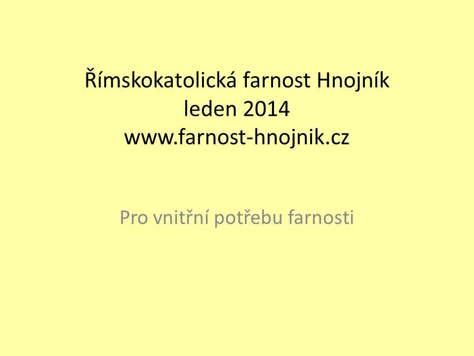 Římskokatolická farnost Hnojník leden 2014 www.farnost-hnojnik.cz Pro vnitřní potřebu farnosti
