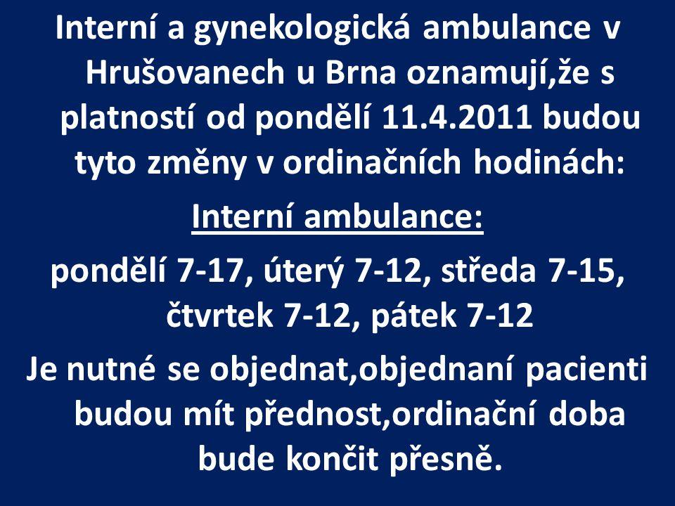 Interní a gynekologická ambulance v Hrušovanech u Brna oznamují,že s platností od pondělí 11.4.2011 budou tyto změny v ordinačních hodinách: Interní a