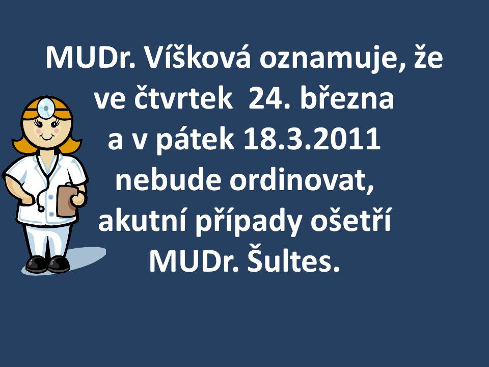 MUDr. Víšková oznamuje, že ve čtvrtek 24. března a v pátek 18.3.2011 nebude ordinovat, akutní případy ošetří MUDr. Šultes.