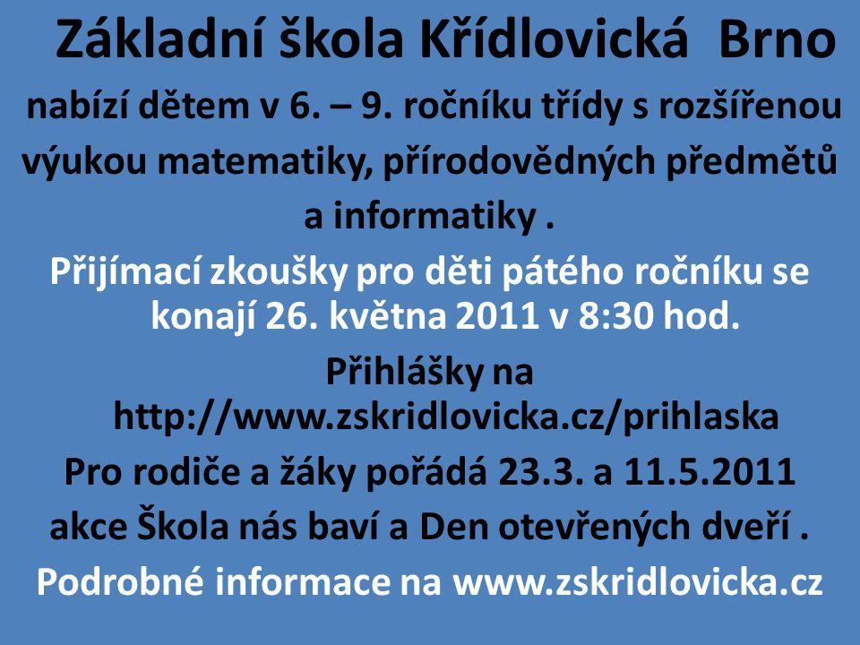Základní škola Křídlovická Brno nabízí dětem v 6. – 9. ročníku třídy s rozšířenou výukou matematiky, přírodovědných předmětů a informatiky. Přijímací