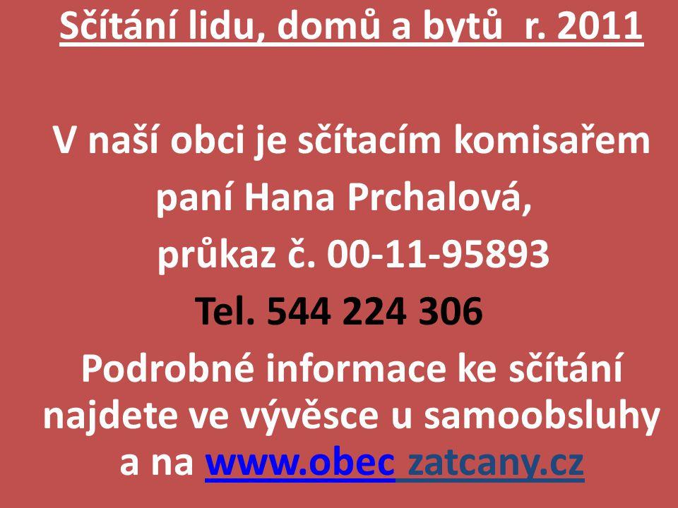 Sčítání lidu, domů a bytů r.2011 V naší obci je sčítacím komisařem paní Hana Prchalová, průkaz č.