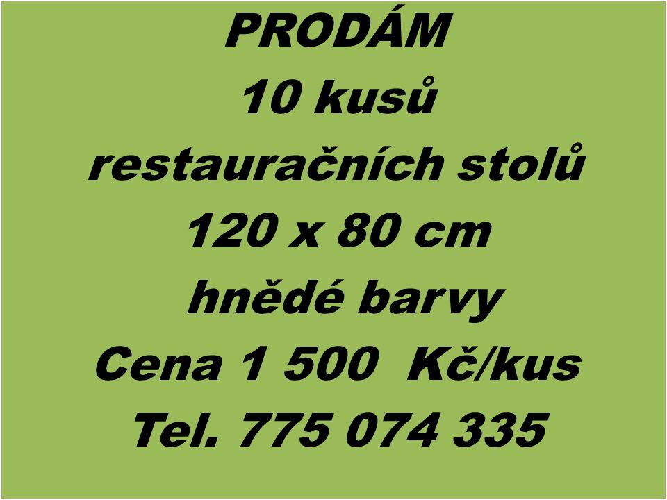 PRODÁM 10 kusů restauračních stolů 120 x 80 cm hnědé barvy Cena 1 500 Kč/kus Tel. 775 074 335 PRODÁM 10 kusů restauračních stolů 120 x 80 cm hnědé bar
