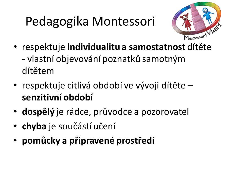 Pedagogika Montessori • respektuje individualitu a samostatnost dítěte - vlastní objevování poznatků samotným dítětem • respektuje citlivá období ve v