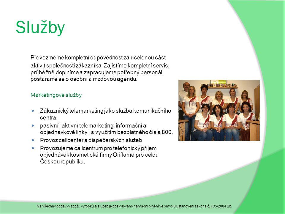 Služby Převezmeme kompletní odpovědnost za ucelenou část aktivit společnosti zákazníka.