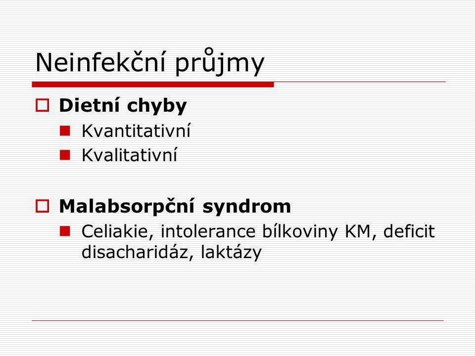 Neinfekční průjmy  Dietní chyby  Kvantitativní  Kvalitativní  Malabsorpční syndrom  Celiakie, intolerance bílkoviny KM, deficit disacharidáz, laktázy