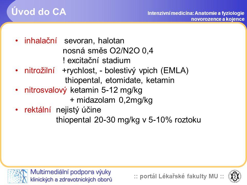 :: portál Lékařské fakulty MU :: Úvod do CA Intenzivní medicína: Anatomie a fyziologie novorozence a kojence •inhalační sevoran, halotan nosná směs O2/N2O 0,4 .
