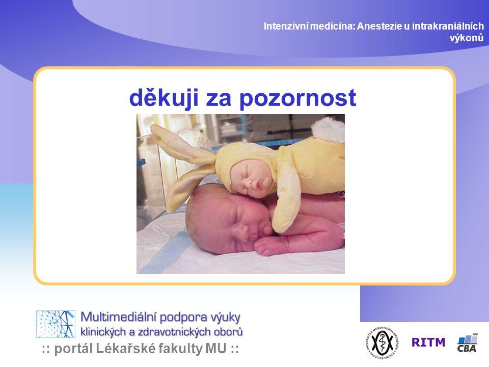 :: portál Lékařské fakulty MU :: děkuji za pozornost Intenzivní medicína: Anestezie u intrakraniálních výkonů