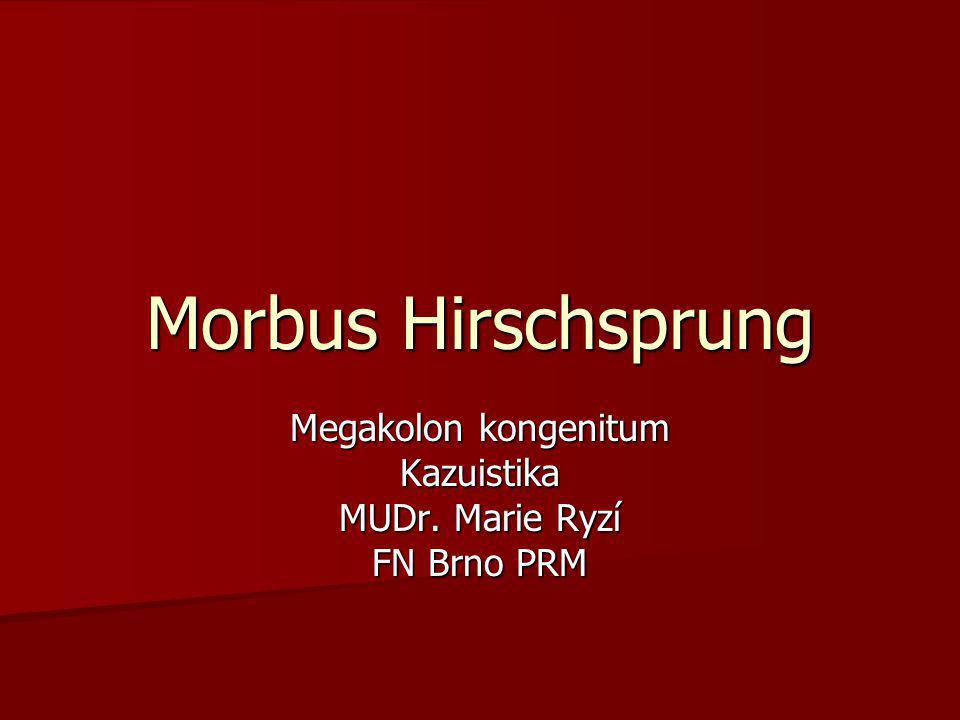 Morbus Hirschsprung Megakolon kongenitum Kazuistika MUDr. Marie Ryzí FN Brno PRM