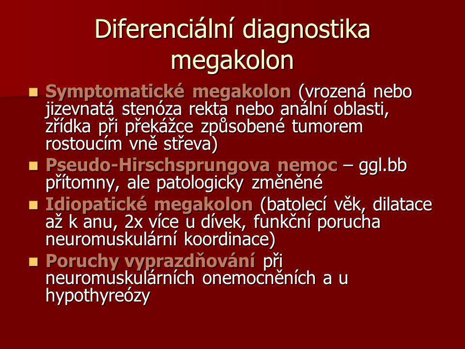 Diferenciální diagnostika megakolon  Symptomatické megakolon (vrozená nebo jizevnatá stenóza rekta nebo anální oblasti, zřídka při překážce způsobené