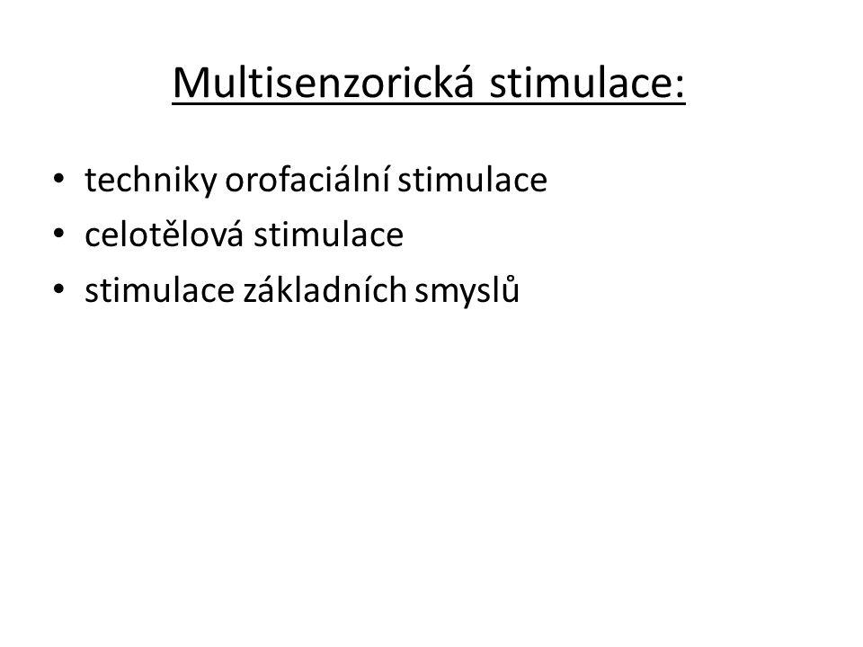 Multisenzorická stimulace: • techniky orofaciální stimulace • celotělová stimulace • stimulace základních smyslů