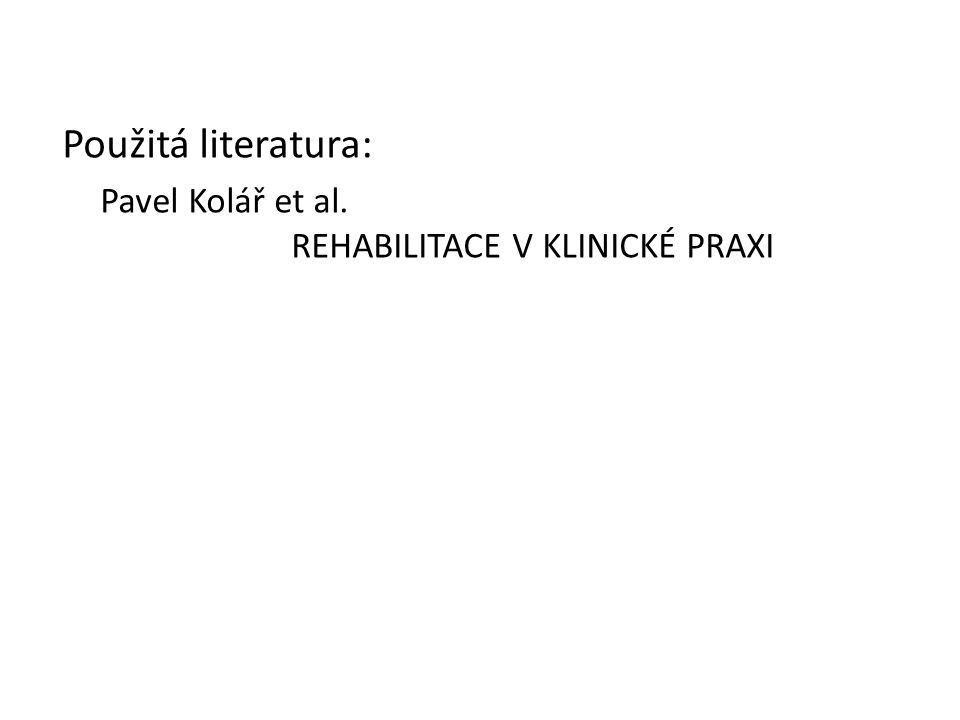 Použitá literatura: Pavel Kolář et al. REHABILITACE V KLINICKÉ PRAXI