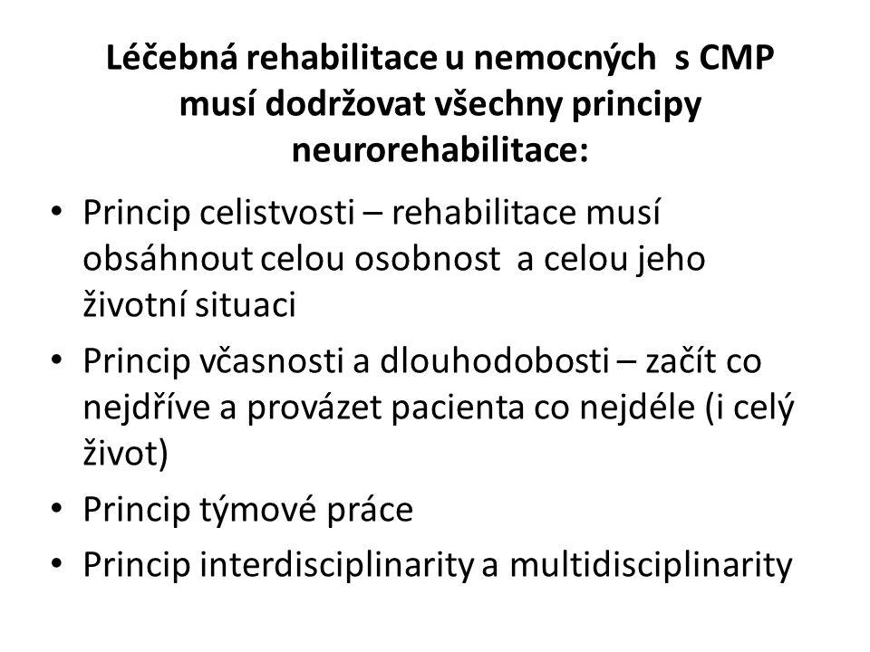 Léčebná rehabilitace u nemocných s CMP musí dodržovat všechny principy neurorehabilitace: • Princip celistvosti – rehabilitace musí obsáhnout celou os