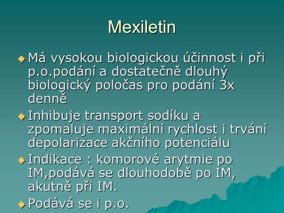 Mexiletin  Má vysokou biologickou účinnost i při p.o.podání a dostatečně dlouhý biologický poločas pro podání 3x denně  Inhibuje transport sodíku a