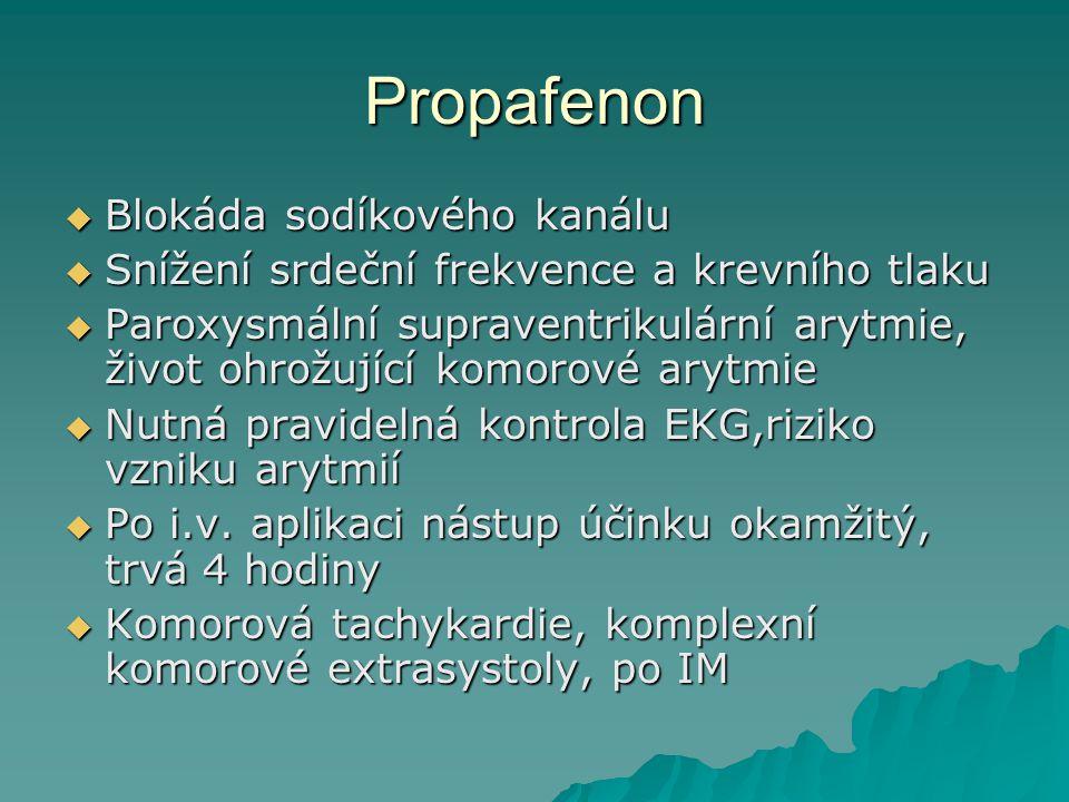 Propafenon  Blokáda sodíkového kanálu  Snížení srdeční frekvence a krevního tlaku  Paroxysmální supraventrikulární arytmie, život ohrožující komoro