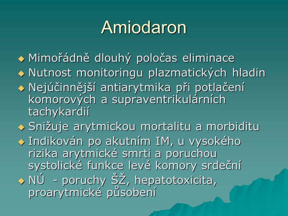 Amiodaron  Mimořádně dlouhý poločas eliminace  Nutnost monitoringu plazmatických hladin  Nejúčinnější antiarytmika při potlačení komorových a supra