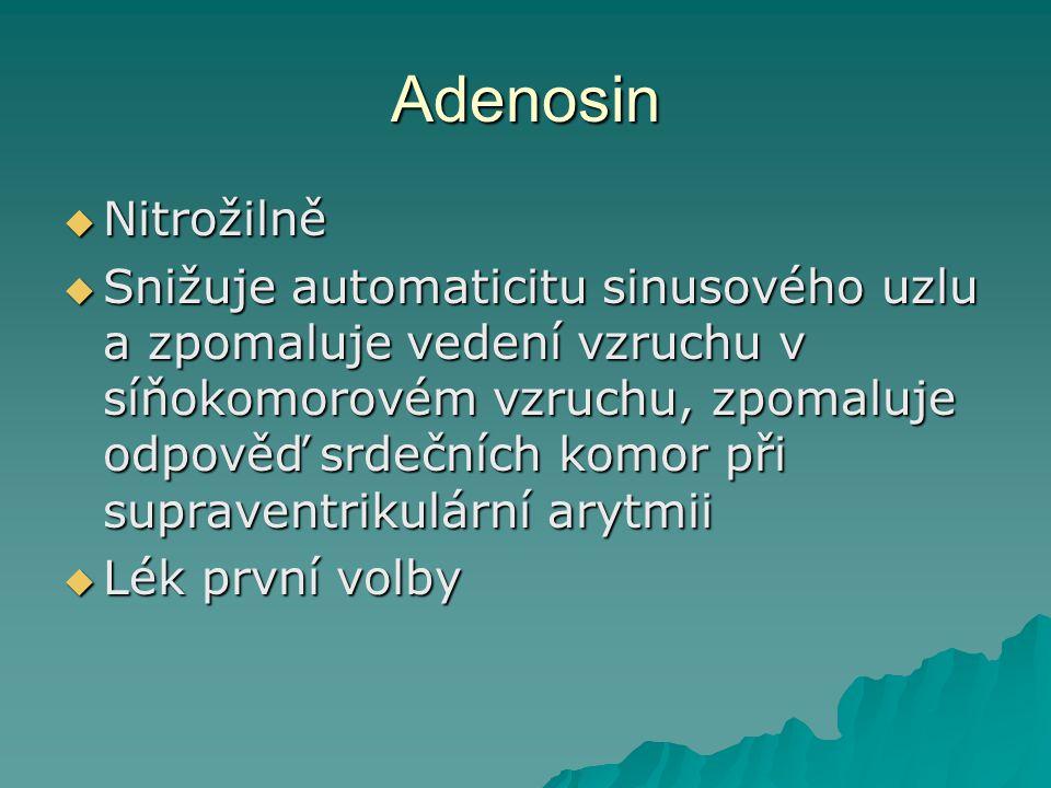Adenosin  Nitrožilně  Snižuje automaticitu sinusového uzlu a zpomaluje vedení vzruchu v síňokomorovém vzruchu, zpomaluje odpověď srdečních komor při