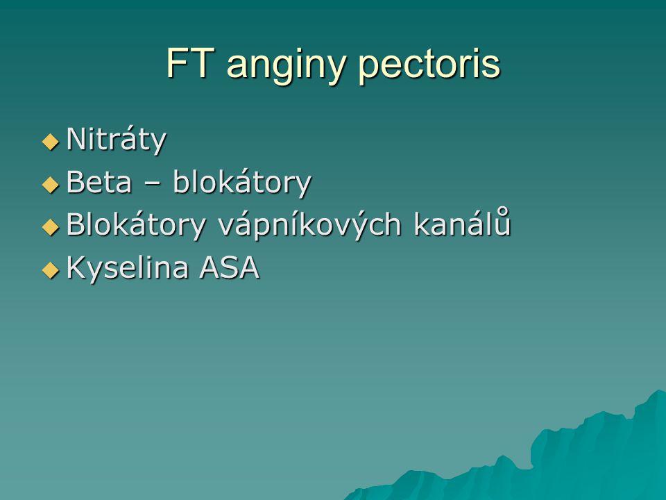 FT anginy pectoris  Nitráty  Beta – blokátory  Blokátory vápníkových kanálů  Kyselina ASA