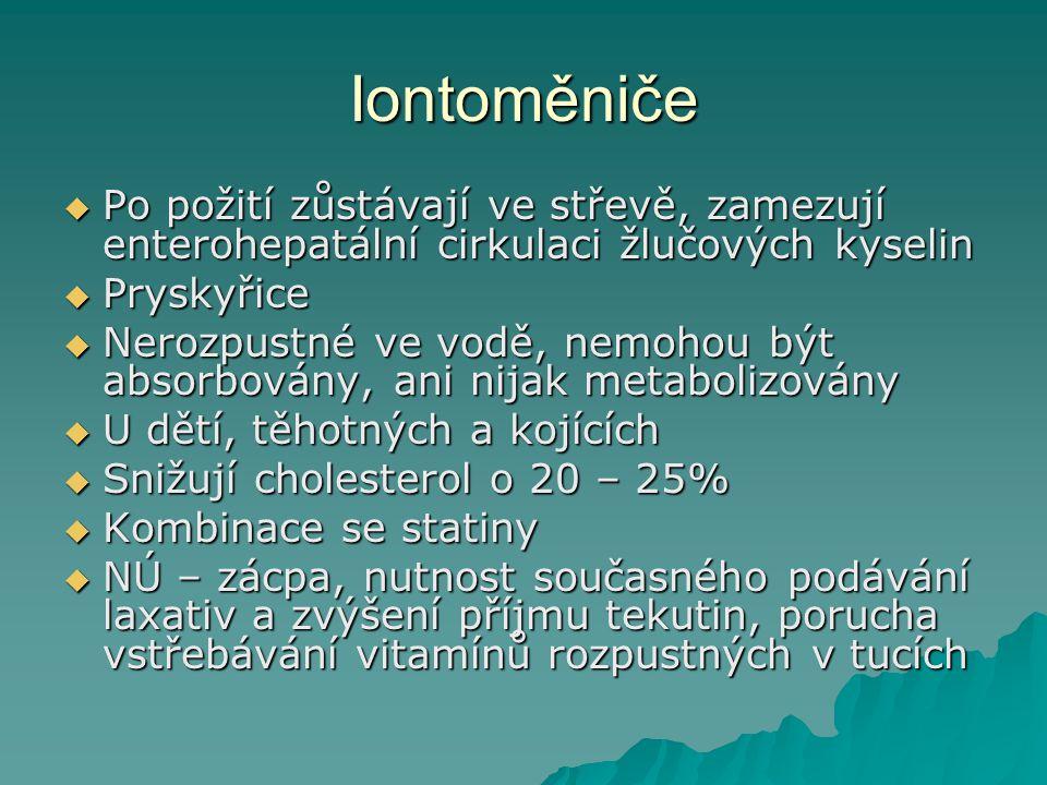 Iontoměniče  Po požití zůstávají ve střevě, zamezují enterohepatální cirkulaci žlučových kyselin  Pryskyřice  Nerozpustné ve vodě, nemohou být abso